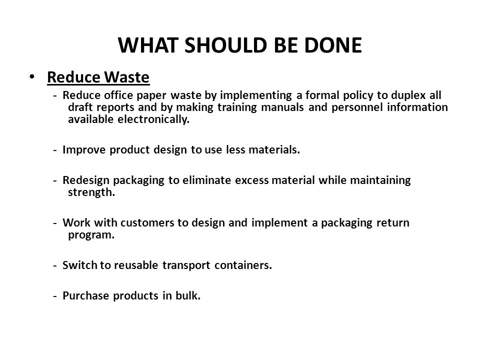 WHAT SHOULD BE DONE Reduce Waste