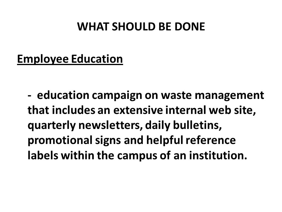 WHAT SHOULD BE DONE Employee Education.