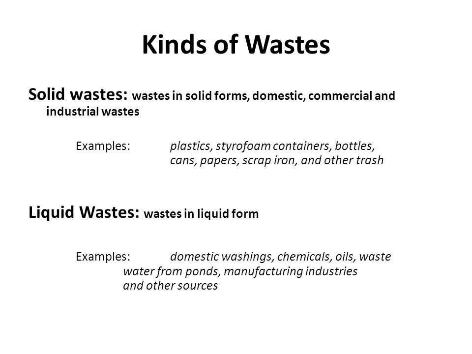 Kinds of Wastes Solid wastes: wastes in solid forms, domestic, commercial and industrial wastes.
