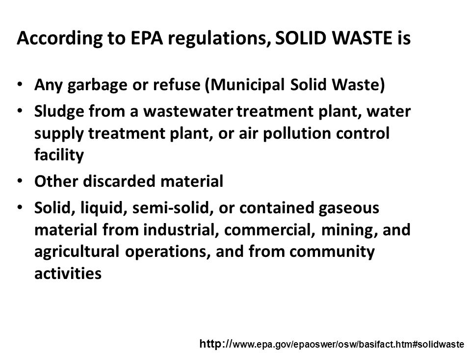 According to EPA regulations, SOLID WASTE is