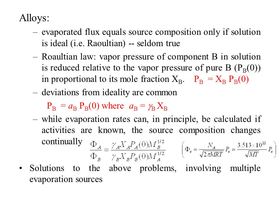 Alloys: evaporated flux equals source composition only if solution is ideal (i.e. Raoultian) -- seldom true.