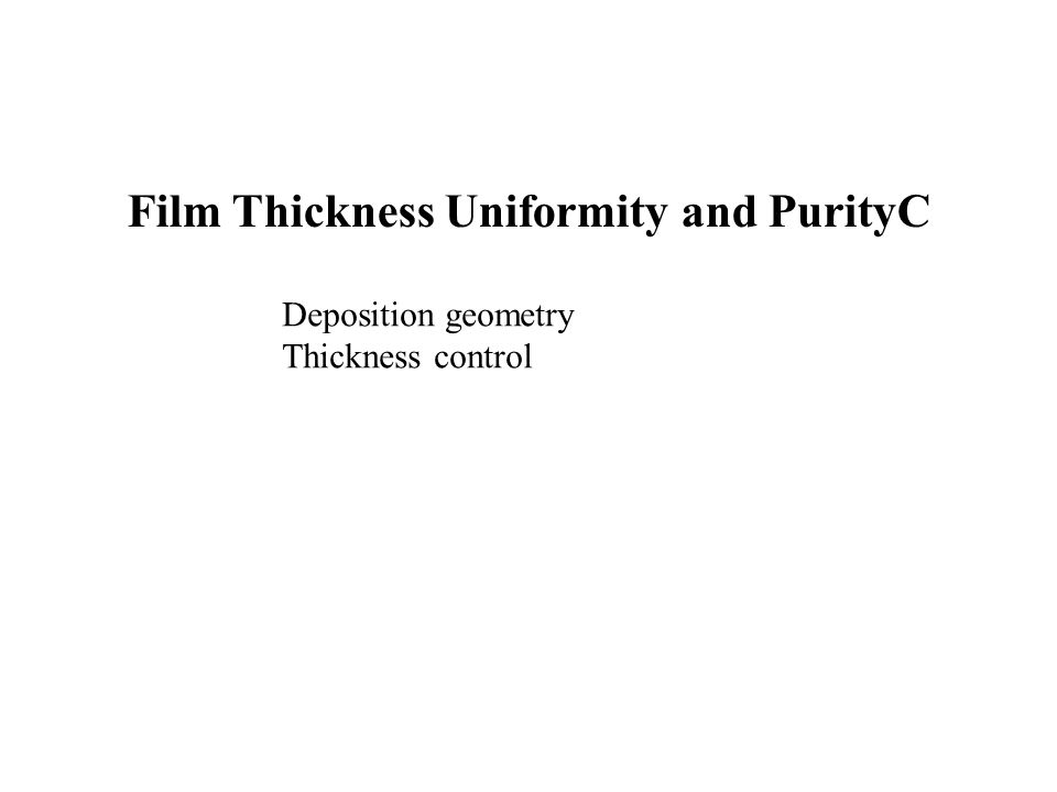 Film Thickness Uniformity and PurityC