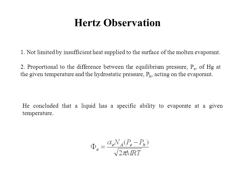 Hertz Observation 1. Not limited by insufficient heat supplied to the surface of the molten evaporant.