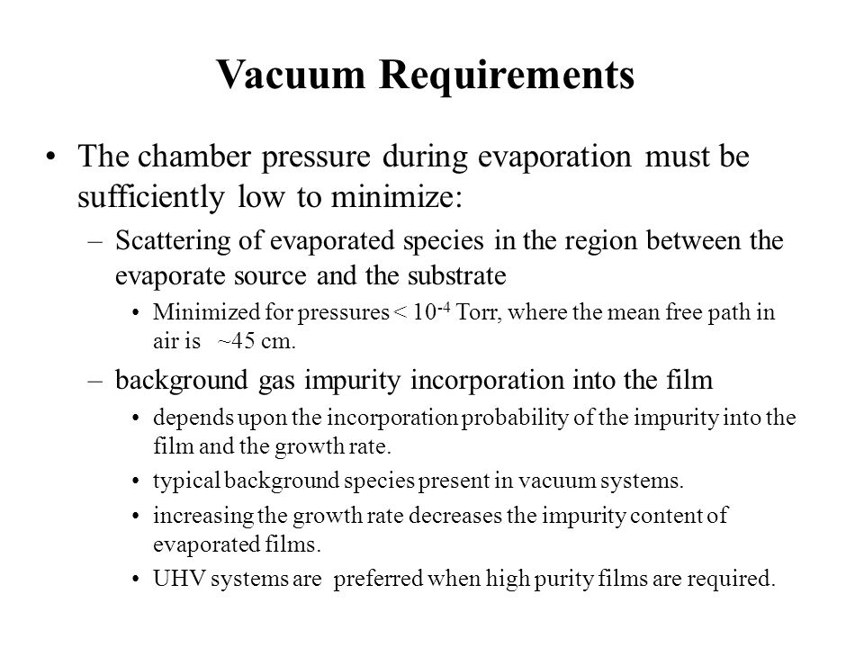 Vacuum Requirements The chamber pressure during evaporation must be sufficiently low to minimize: