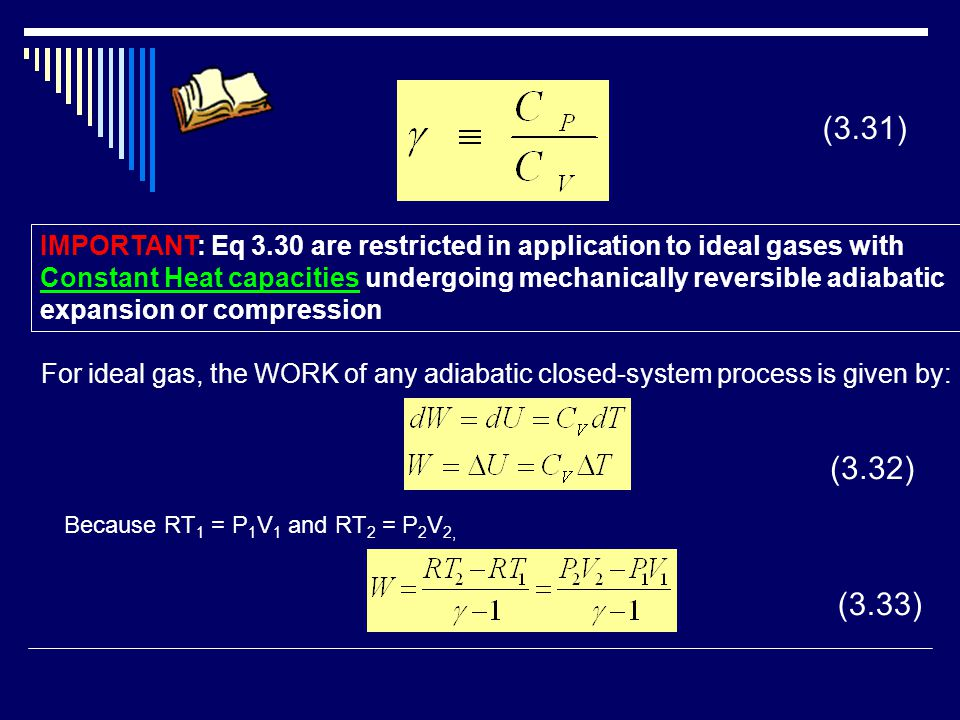 (3.31) IMPORTANT: Eq 3.30 are restricted in application to ideal gases with. Constant Heat capacities undergoing mechanically reversible adiabatic.