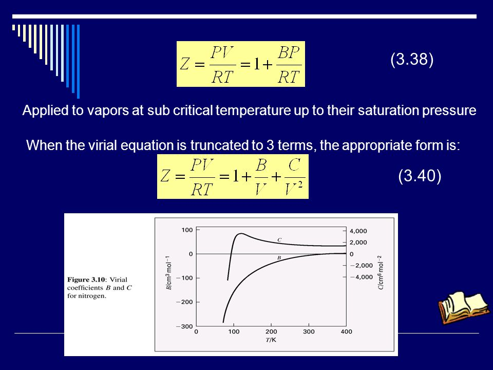 (3.38) Applied to vapors at sub critical temperature up to their saturation pressure.