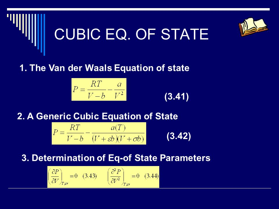 CUBIC EQ. OF STATE 1. The Van der Waals Equation of state (3.41)