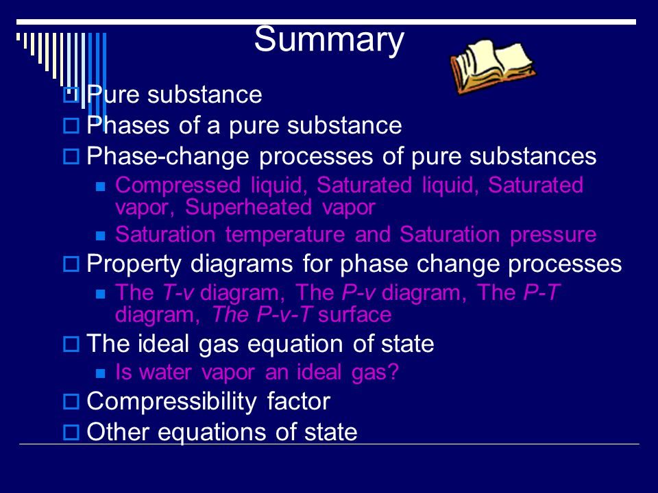 Summary Pure substance Phases of a pure substance