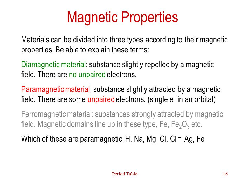 Magnetic Properties Materials can be divided into three types according to their magnetic properties. Be able to explain these terms: