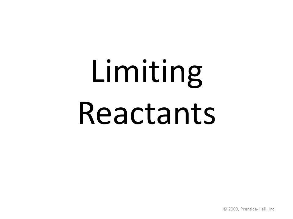 Limiting Reactants © 2009, Prentice-Hall, Inc.
