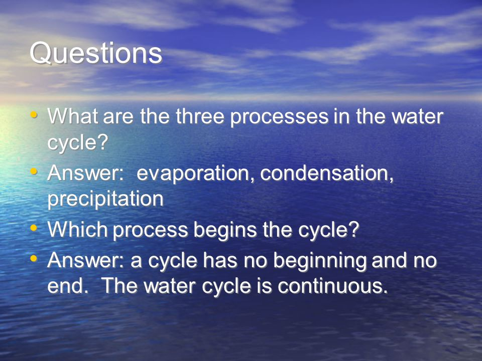 Questions What are the three processes in the water cycle