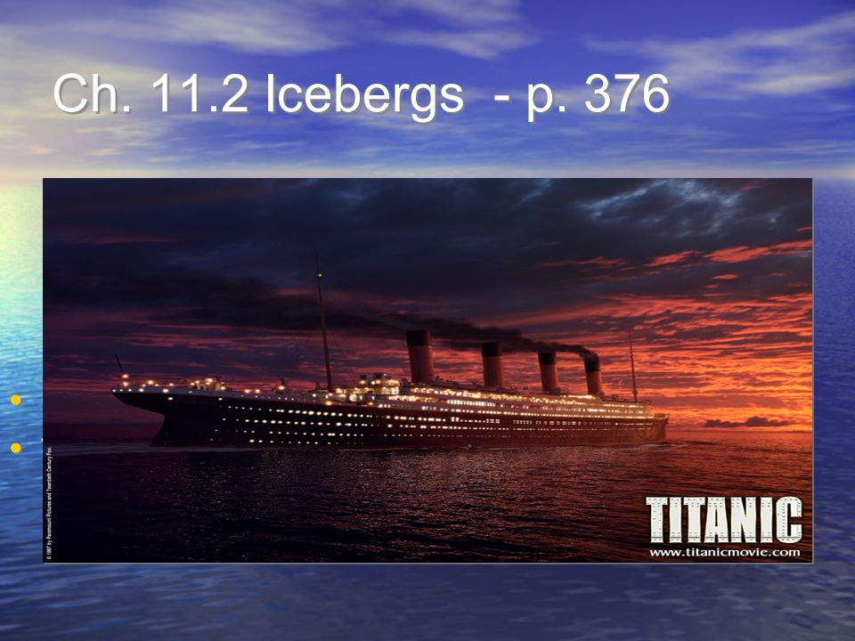 Ch. 11.2 Icebergs - p. 376 P. 376 in text Titanic movie clip