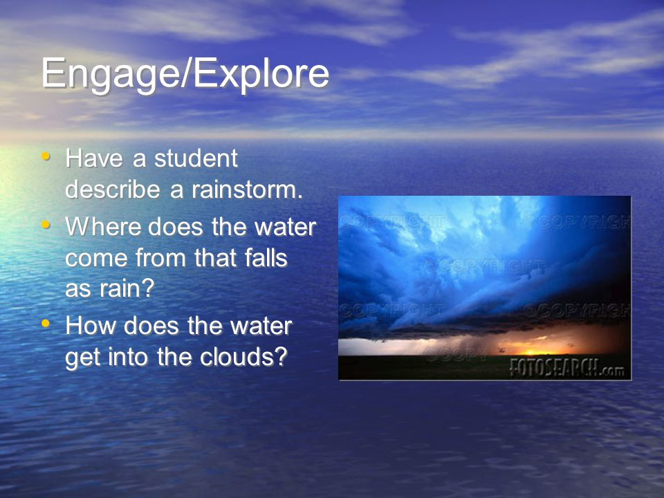 Engage/Explore Have a student describe a rainstorm.