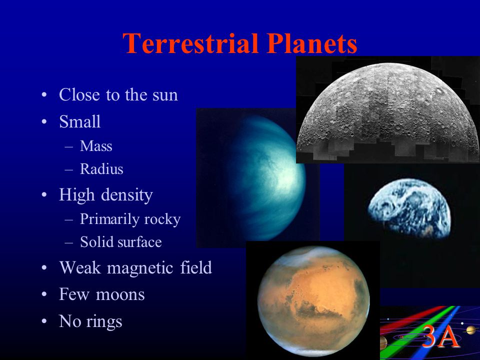 Terrestrial Planets Close to the sun Small High density
