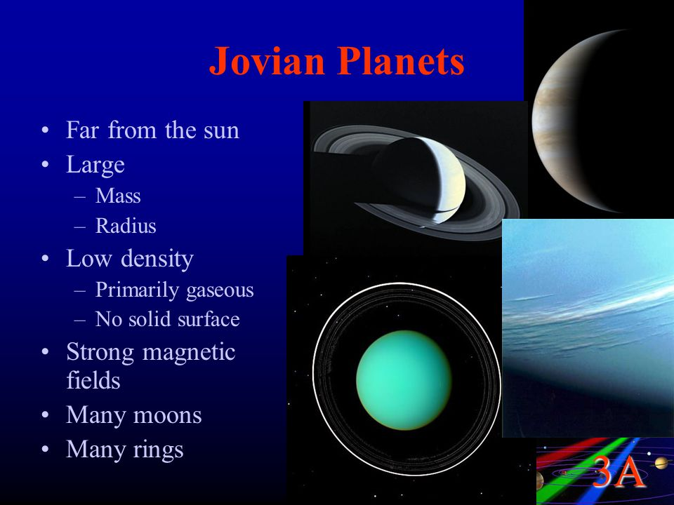 Jovian Planets Far from the sun Large Low density