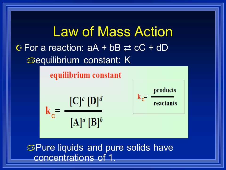 Law of Mass Action For a reaction: aA + bB ⇄ cC + dD