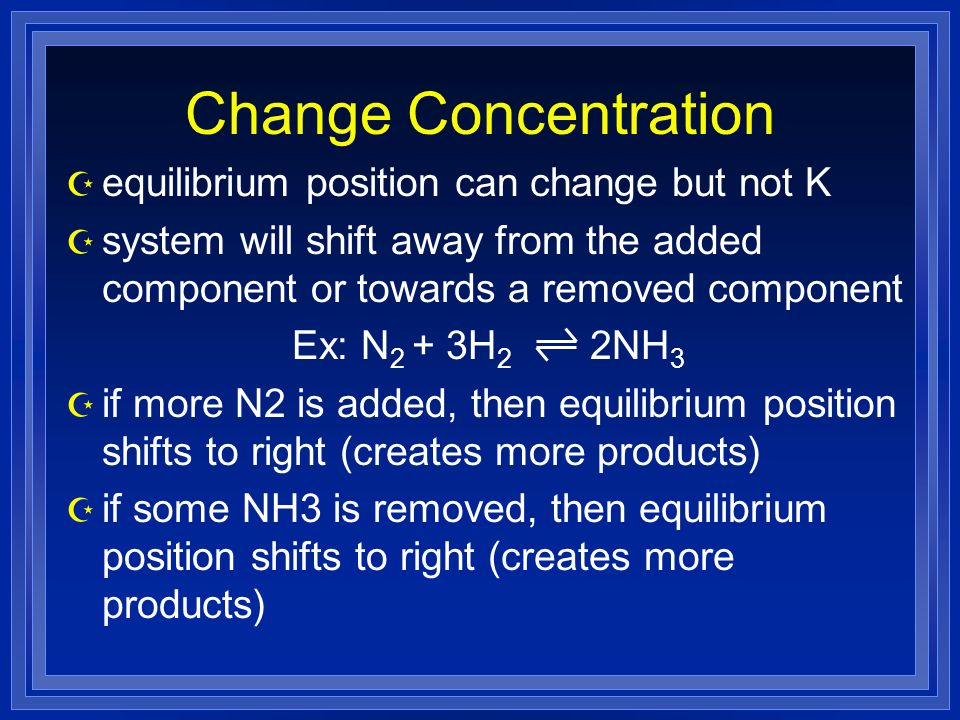 Change Concentration equilibrium position can change but not K