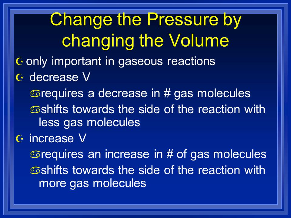 Change the Pressure by changing the Volume