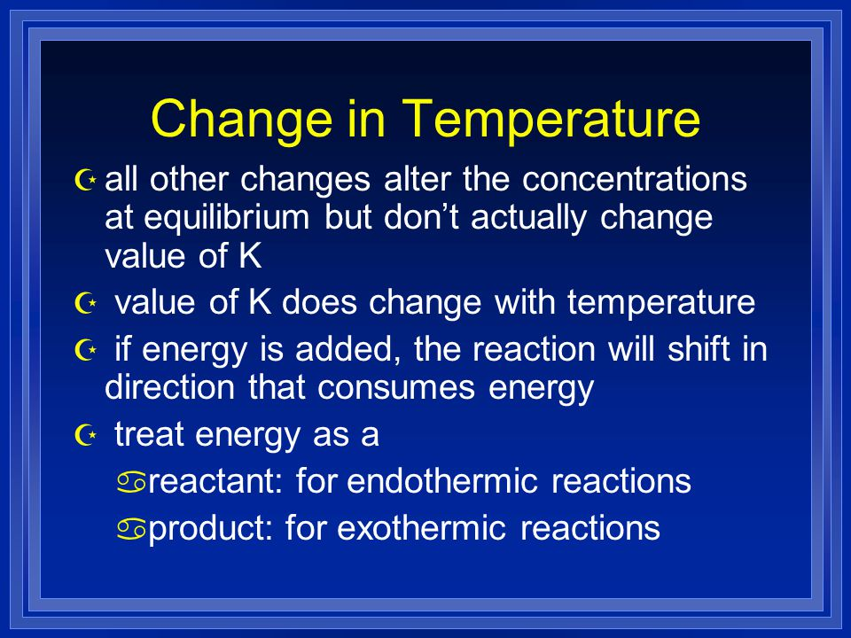 Change in Temperature all other changes alter the concentrations at equilibrium but don't actually change value of K.