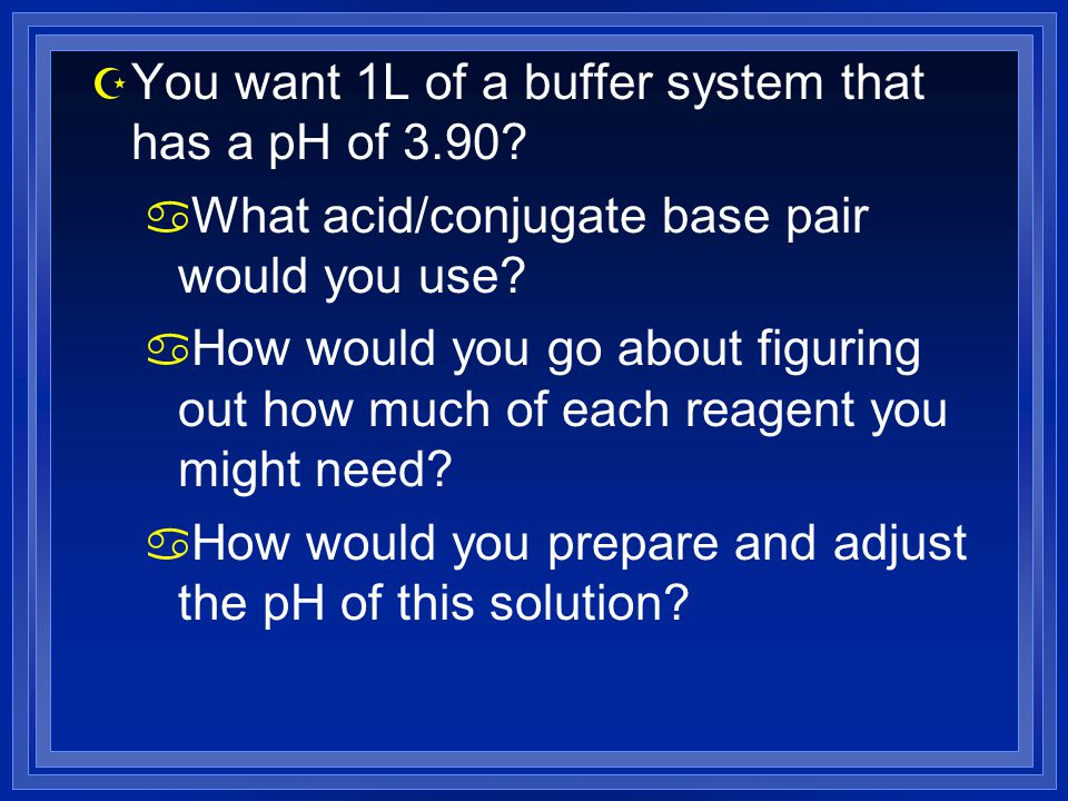 You want 1L of a buffer system that has a pH of 3.90