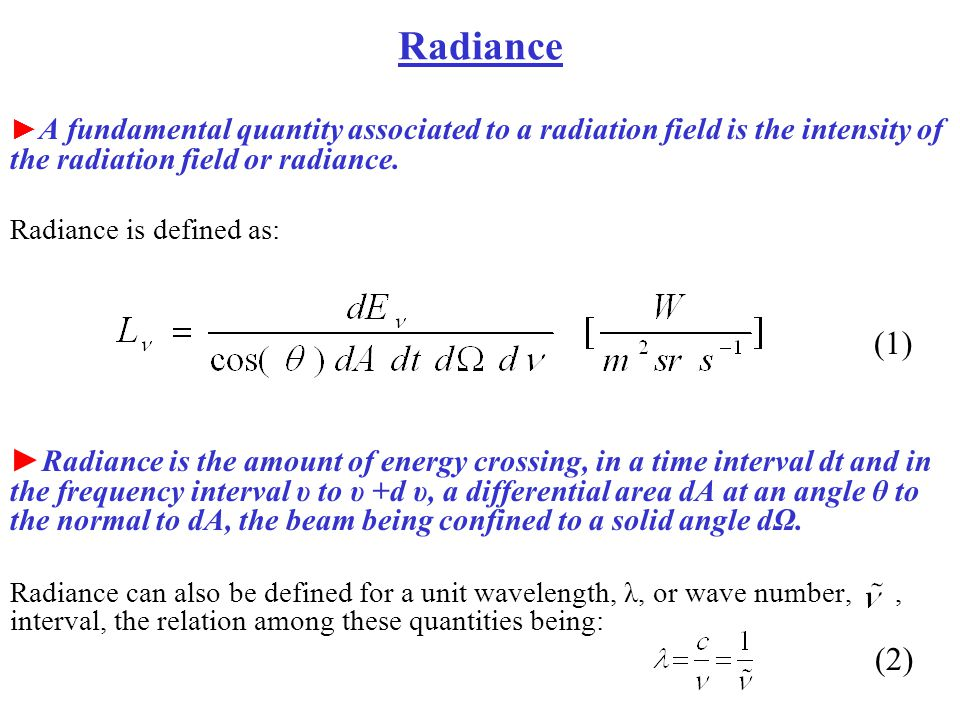 Radiance ►A fundamental quantity associated to a radiation field is the intensity of the radiation field or radiance.