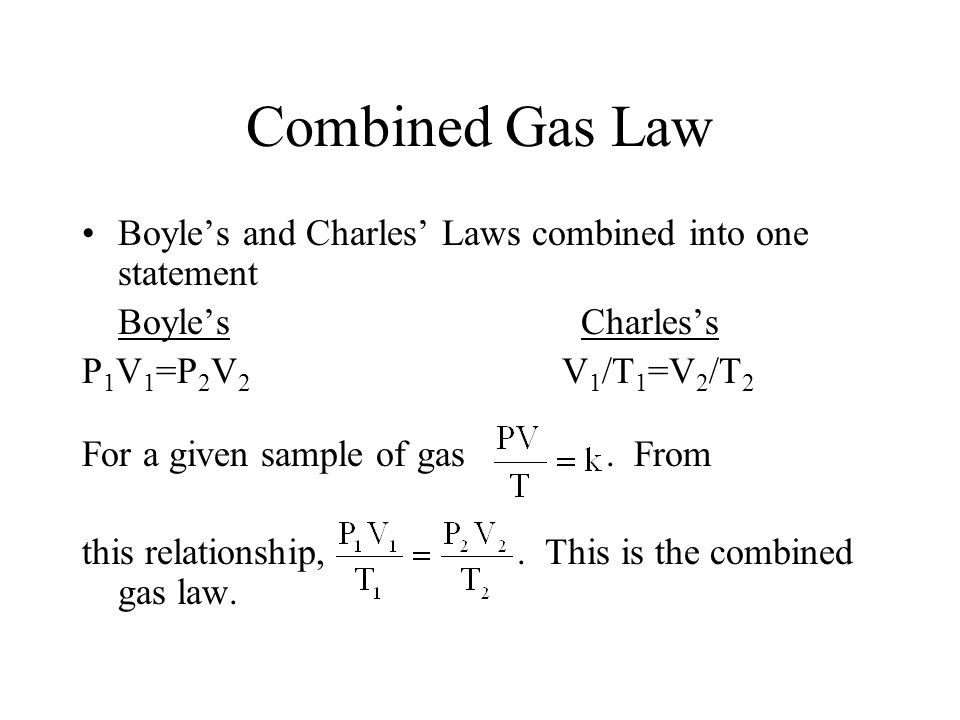 Combined Gas Law Boyle's and Charles' Laws combined into one statement