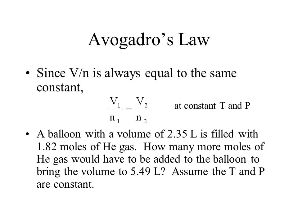 Avogadro's Law Since V/n is always equal to the same constant,