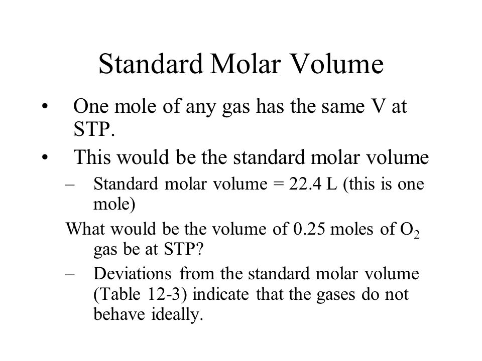Standard Molar Volume One mole of any gas has the same V at STP.