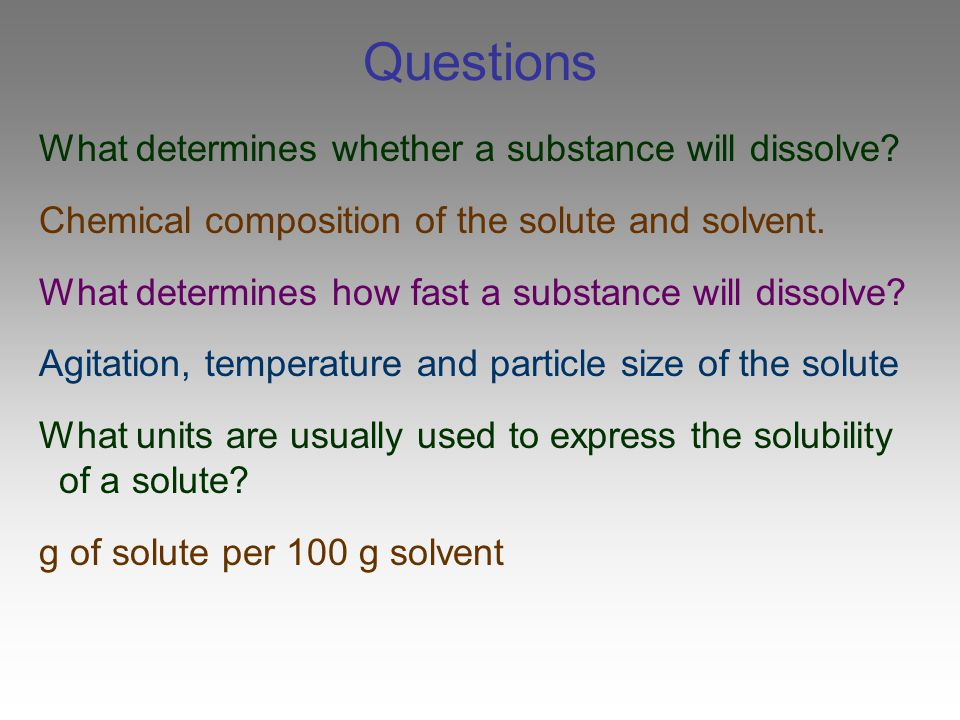 Questions What determines whether a substance will dissolve