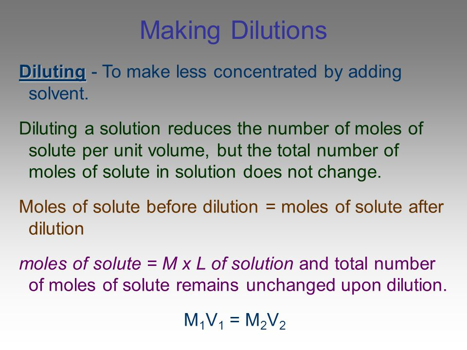 Making Dilutions Diluting - To make less concentrated by adding solvent.