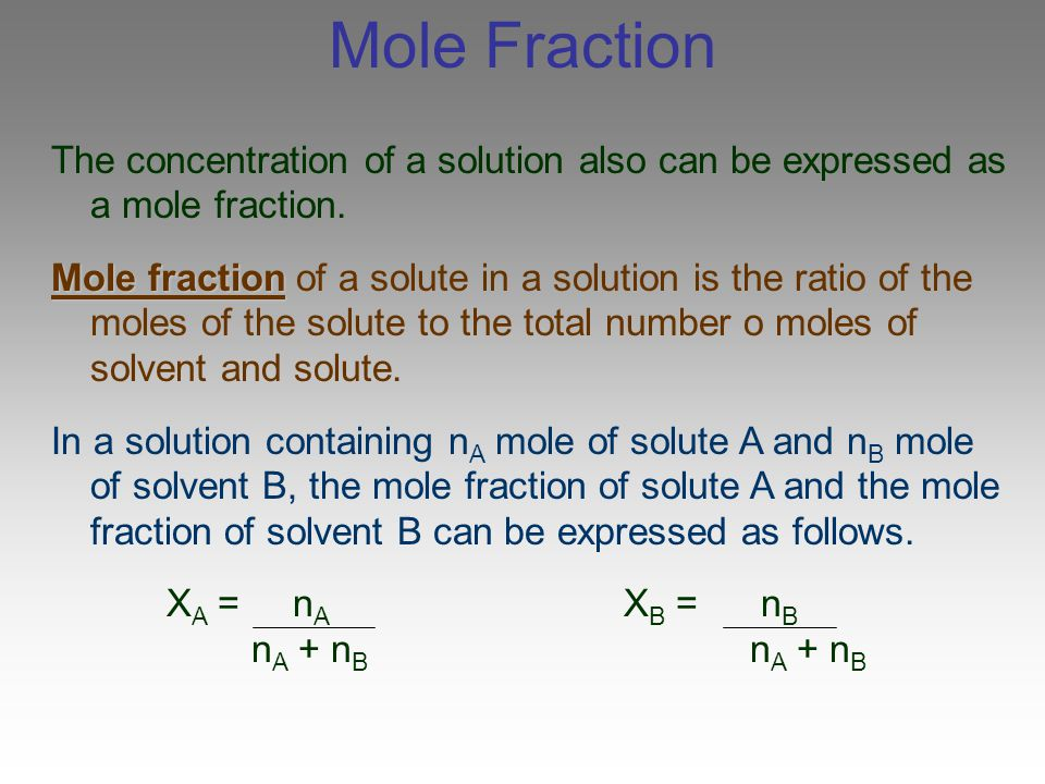 Mole Fraction The concentration of a solution also can be expressed as a mole fraction.
