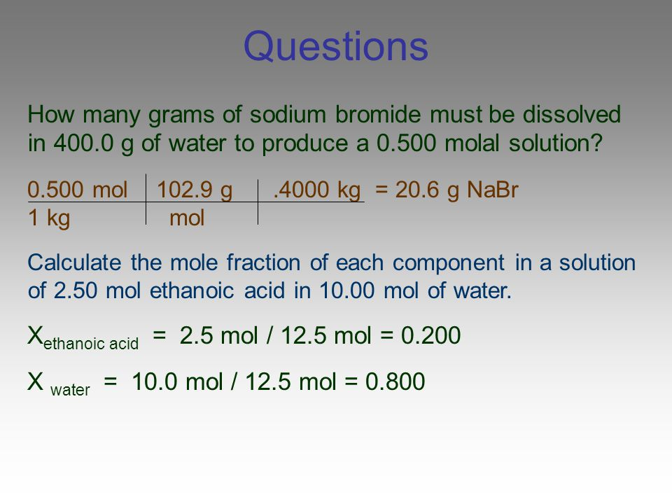Questions How many grams of sodium bromide must be dissolved in 400.0 g of water to produce a 0.500 molal solution