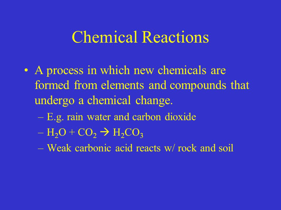 Chemical Reactions A process in which new chemicals are formed from elements and compounds that undergo a chemical change.