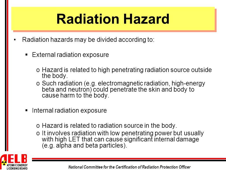 Radiation Hazard Radiation hazards may be divided according to:
