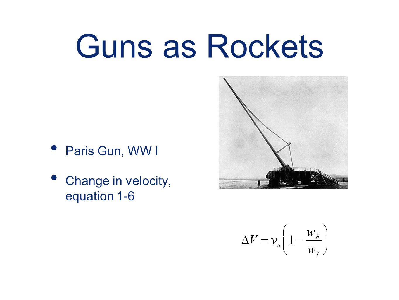 Guns as Rockets Paris Gun, WW I Change in velocity, equation 1-6