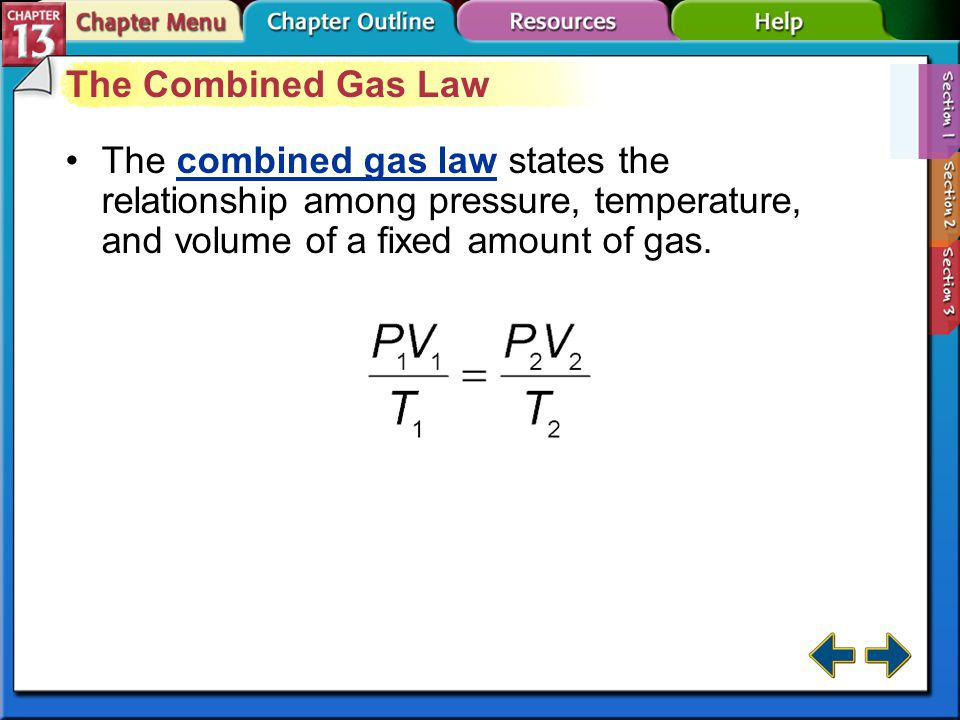 The Combined Gas Law The combined gas law states the relationship among pressure, temperature, and volume of a fixed amount of gas.