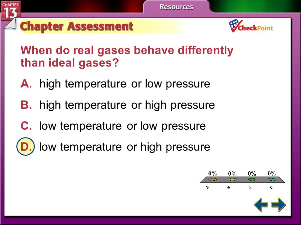 A B C D When do real gases behave differently than ideal gases