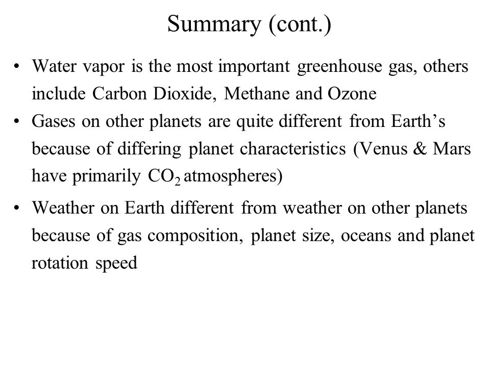 Summary (cont.) Water vapor is the most important greenhouse gas, others include Carbon Dioxide, Methane and Ozone.