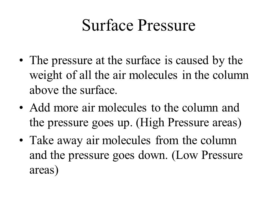 Surface Pressure The pressure at the surface is caused by the weight of all the air molecules in the column above the surface.