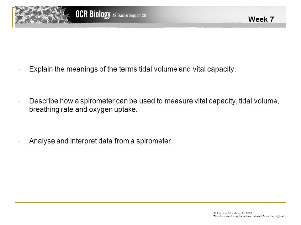 Week 7 Explain the meanings of the terms tidal volume and vital capacity.