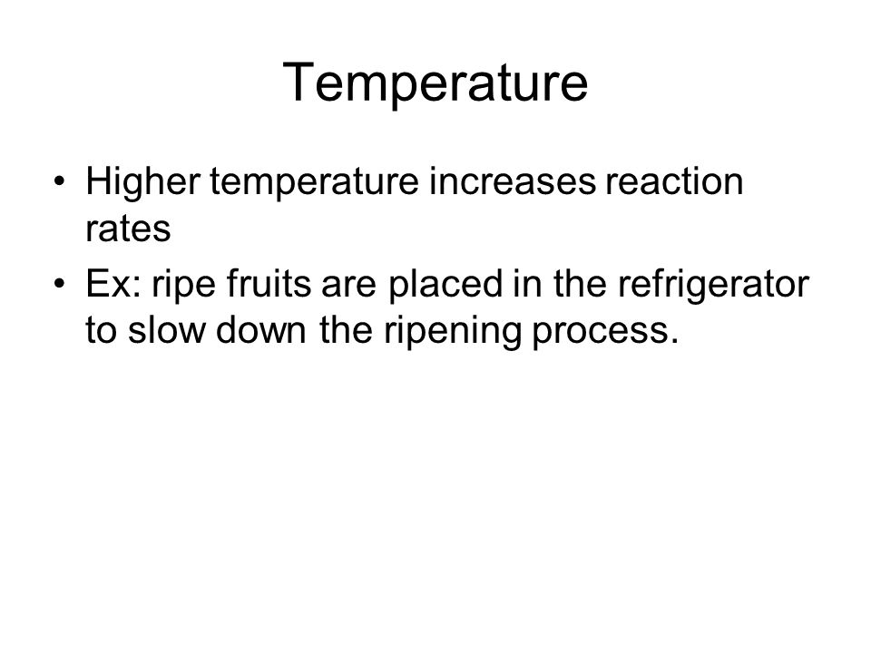 Temperature Higher temperature increases reaction rates