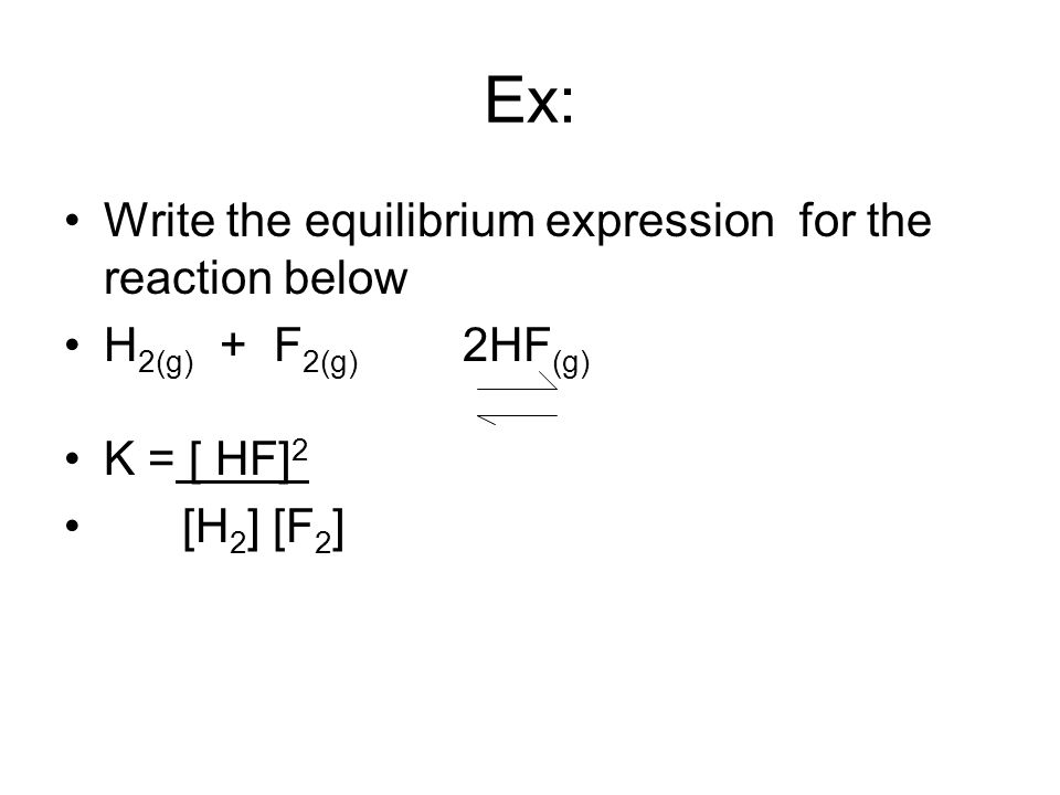 Ex: Write the equilibrium expression for the reaction below