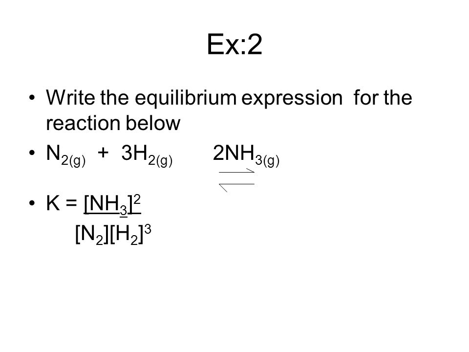 Ex:2 Write the equilibrium expression for the reaction below