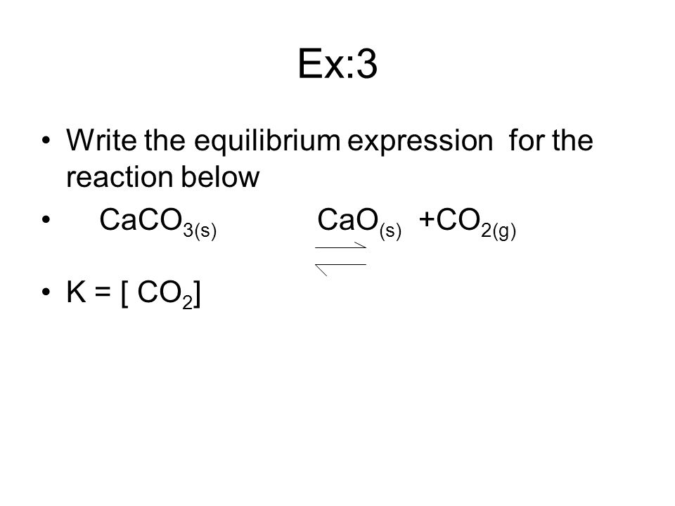 Ex:3 Write the equilibrium expression for the reaction below