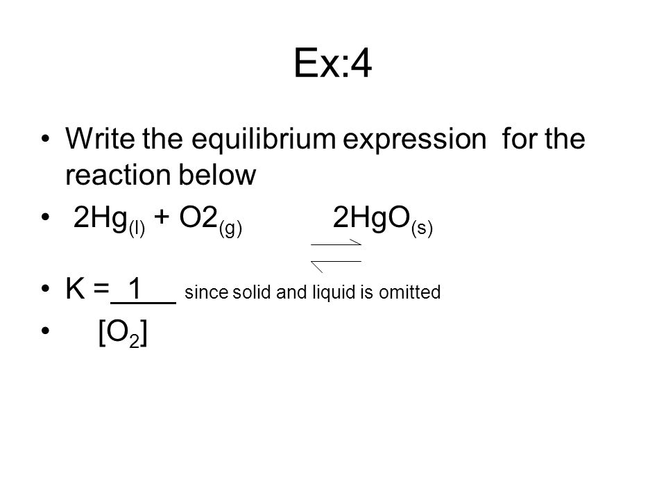 Ex:4 Write the equilibrium expression for the reaction below