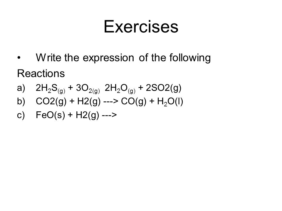 Exercises Write the expression of the following Reactions