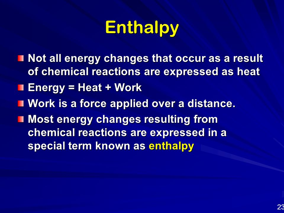 Enthalpy Not all energy changes that occur as a result of chemical reactions are expressed as heat.