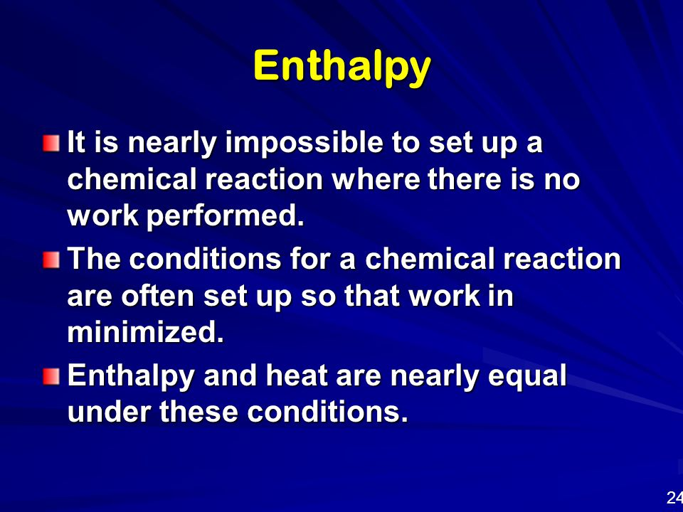 Enthalpy It is nearly impossible to set up a chemical reaction where there is no work performed.