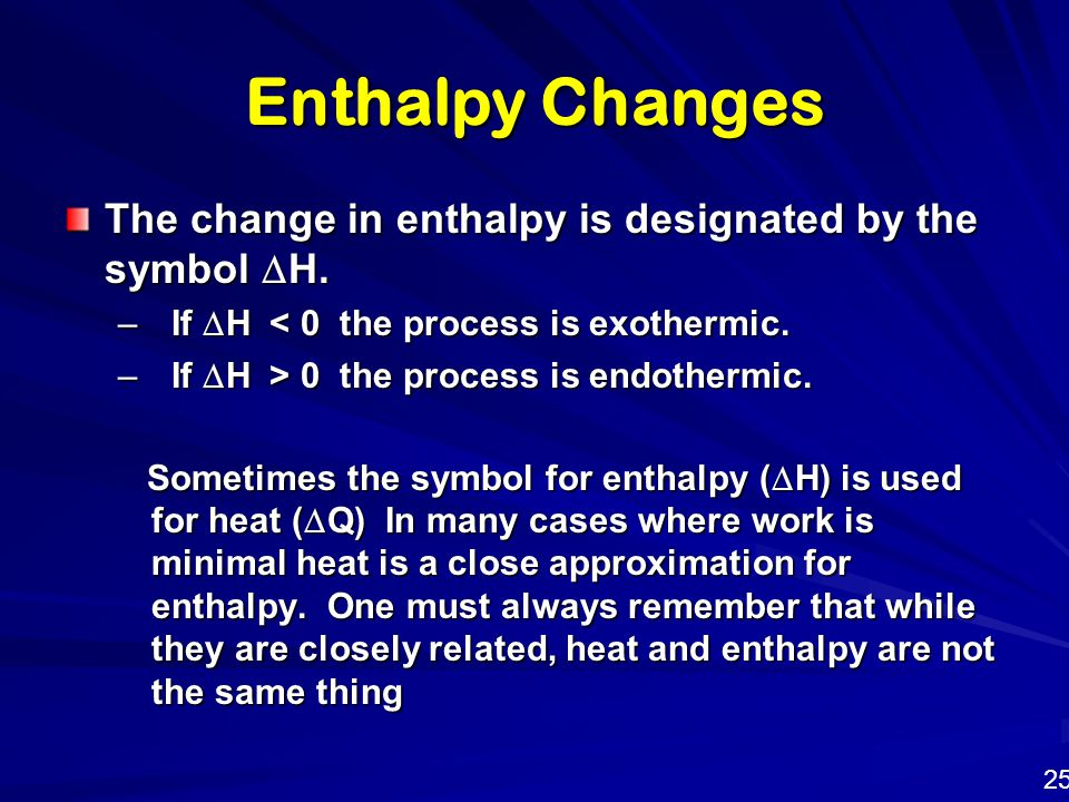 Enthalpy Changes The change in enthalpy is designated by the symbol DH. If DH < 0 the process is exothermic.