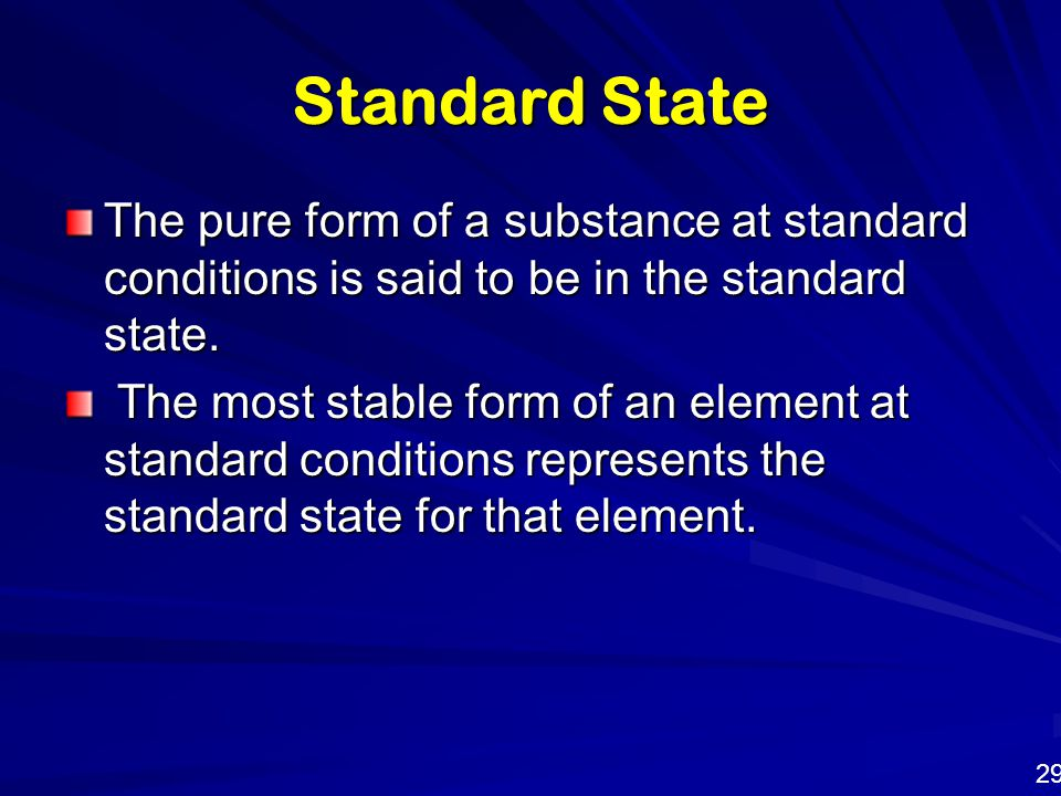 Standard State The pure form of a substance at standard conditions is said to be in the standard state.